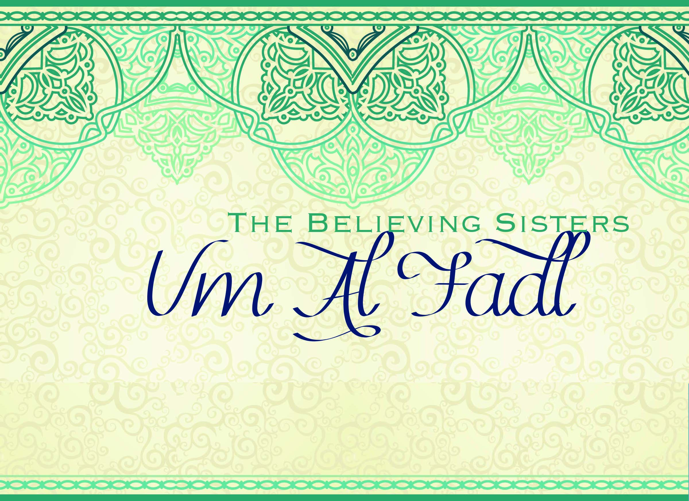 The believing sisters-Part 1: Um Al Fadl